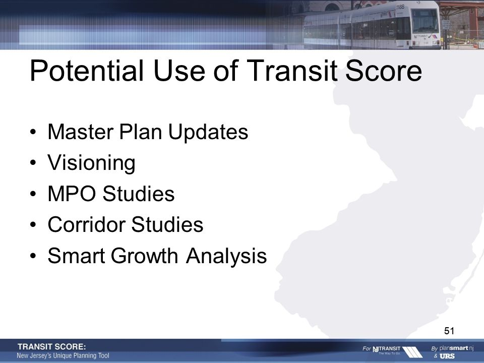 51 Potential Use of Transit Score Master Plan Updates Visioning MPO Studies Corridor Studies Smart Growth Analysis 51