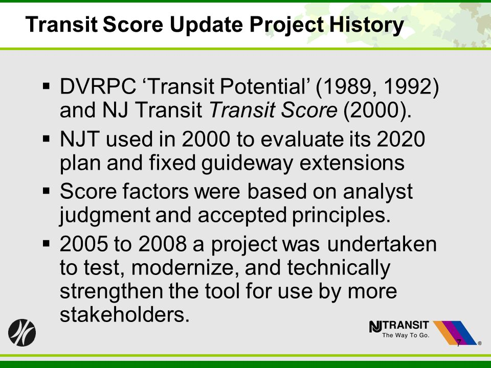 7 Transit Score Update Project History DVRPC Transit Potential (1989, 1992) and NJ Transit Transit Score (2000). NJT used in 2000 to evaluate its 2020