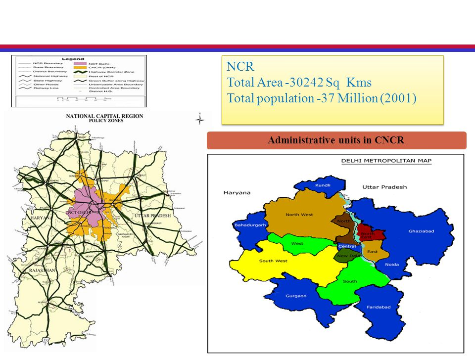 Administrative units in CNCR NCR Total Area -30242 Sq Kms Total population -37 Million (2001) NCR Total Area -30242 Sq Kms Total population -37 Million (2001)