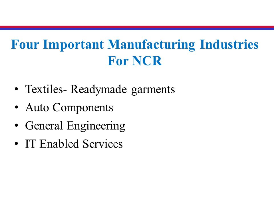 Textiles- Readymade garments Auto Components General Engineering IT Enabled Services Four Important Manufacturing Industries For NCR