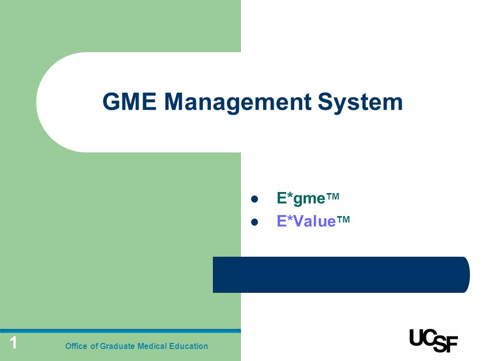 1 GME Management System E*gme TM E*Value TM Office of Graduate Medical Education