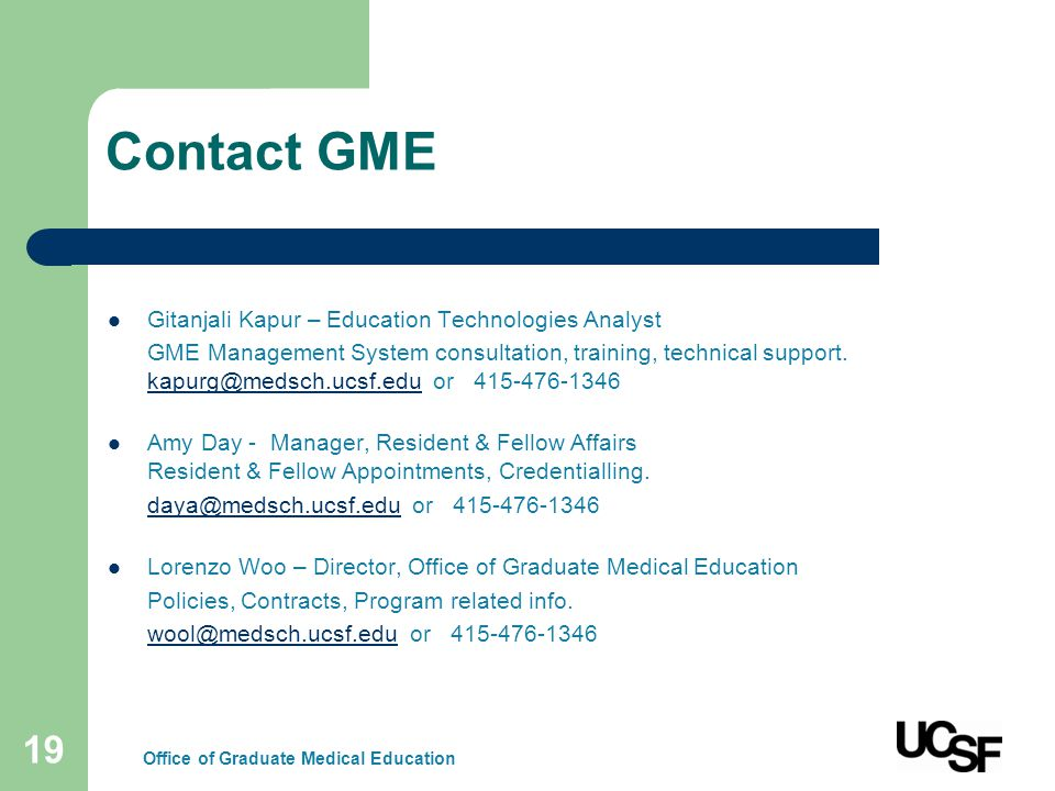 19 Contact GME Gitanjali Kapur – Education Technologies Analyst GME Management System consultation, training, technical support.