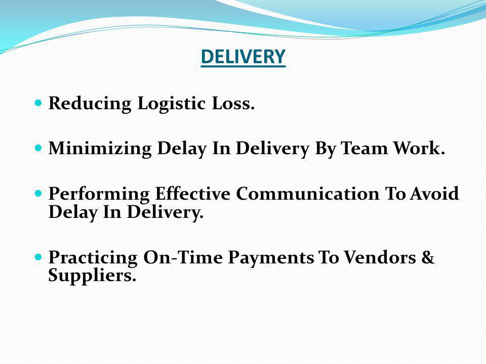 DELIVERY Reducing Logistic Loss.Minimizing Delay In Delivery By Team Work.