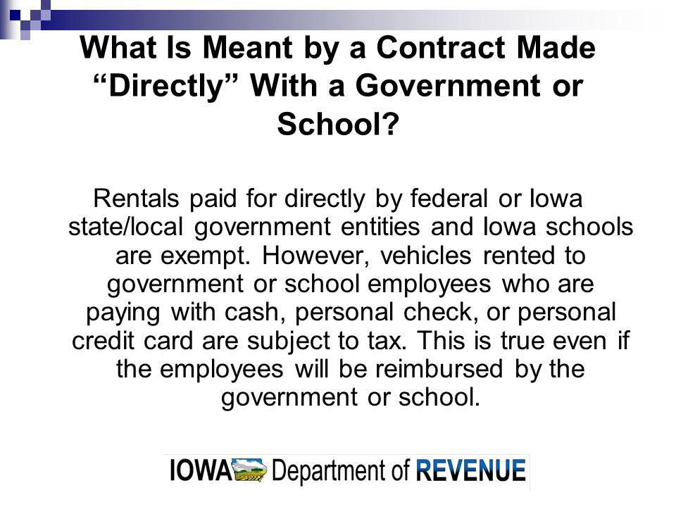 What Is Meant by a Contract Made Directly With a Government or School? Rentals paid for directly by federal or Iowa state/local government entities an
