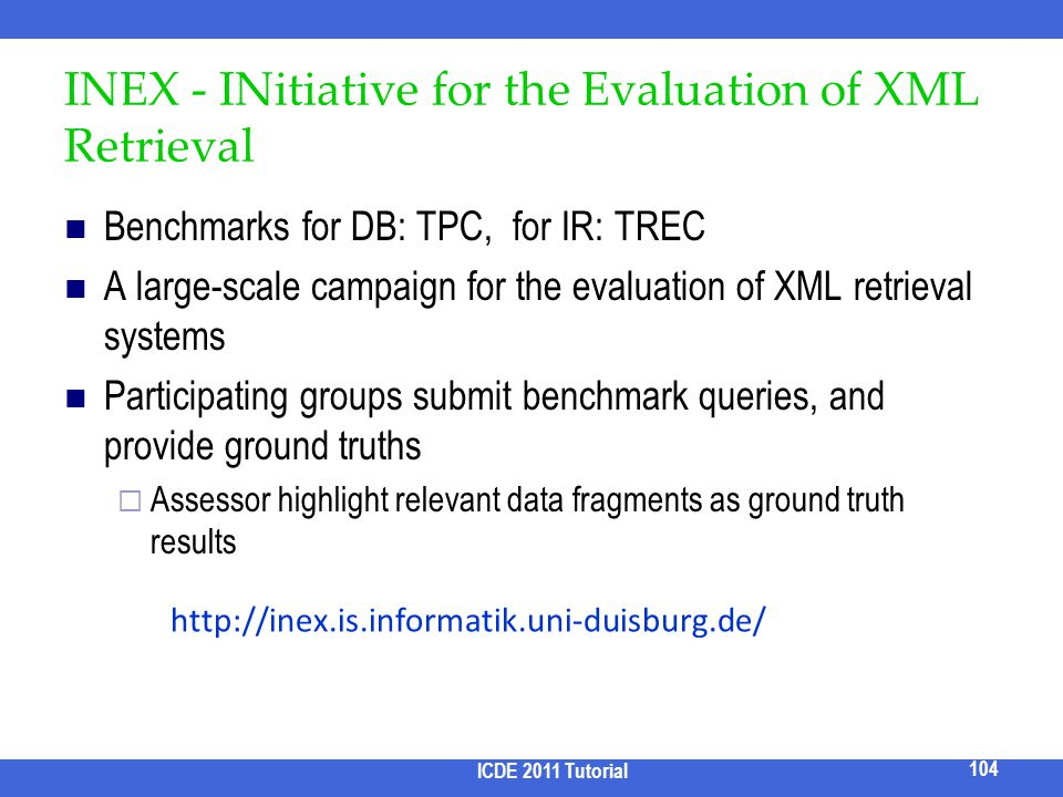 INEX - INitiative for the Evaluation of XML Retrieval Benchmarks for DB: TPC, for IR: TREC A large-scale campaign for the evaluation of XML retrieval