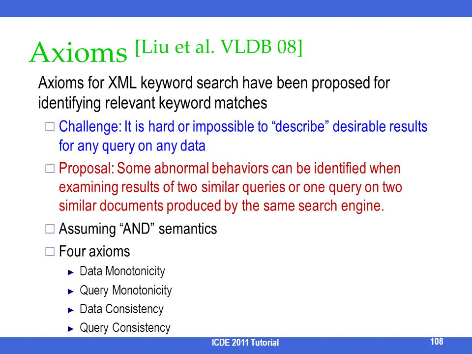 Axioms [Liu et al. VLDB 08] Axioms for XML keyword search have been proposed for identifying relevant keyword matches Challenge: It is hard or impossi