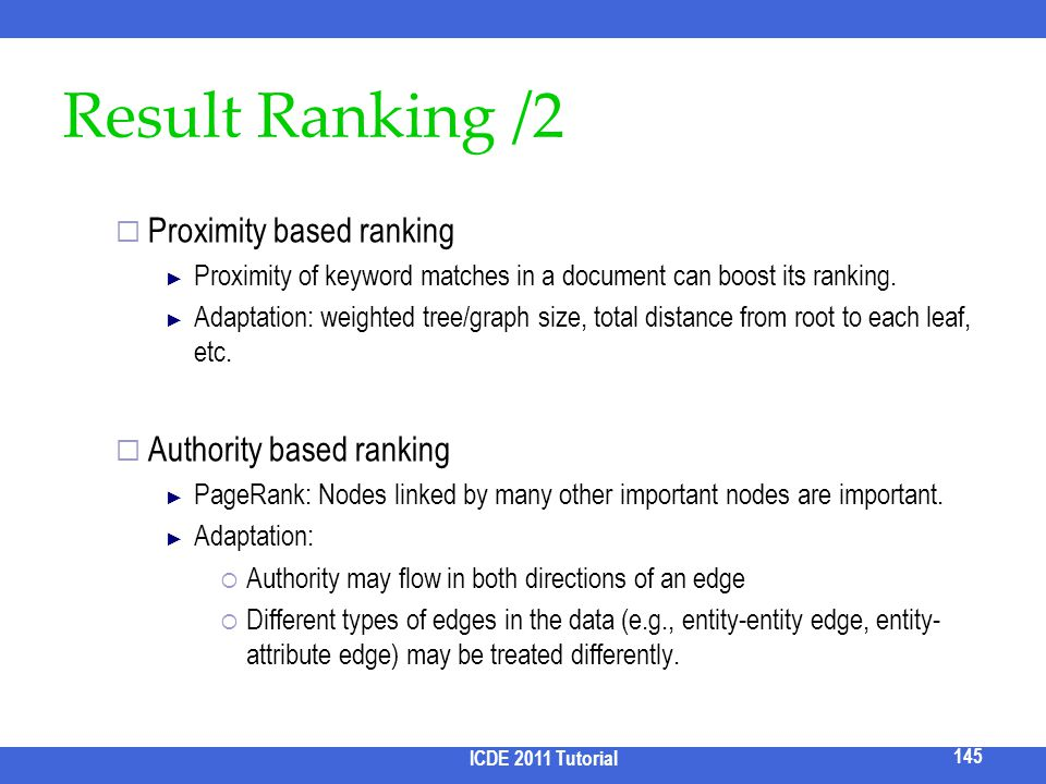 Result Ranking /2 Proximity based ranking Proximity of keyword matches in a document can boost its ranking. Adaptation: weighted tree/graph size, tota