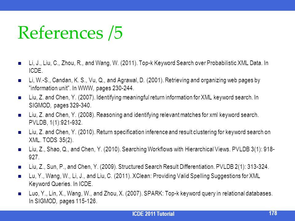 References /5 Li, J., Liu, C., Zhou, R., and Wang, W. (2011). Top-k Keyword Search over Probabilistic XML Data. In ICDE. Li, W.-S., Candan, K. S., Vu,