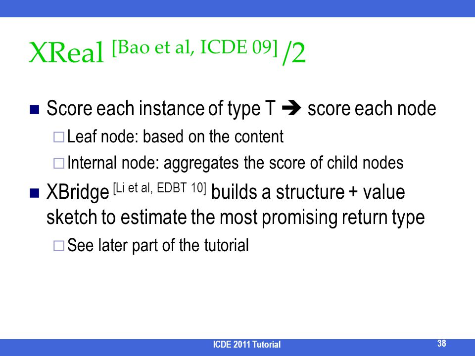 XReal [Bao et al, ICDE 09] /2 Score each instance of type T score each node Leaf node: based on the content Internal node: aggregates the score of chi