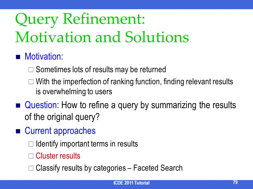 Query Refinement: Motivation and Solutions Motivation: Sometimes lots of results may be returned With the imperfection of ranking function, finding re