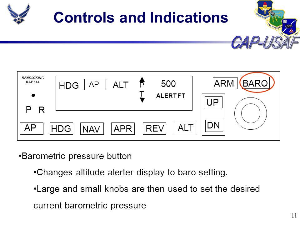 11 Controls and Indications BARO ARM UP DN AP HDG NAV APR REV ALT P R HDG AP ALT PTPT 500 ALERT FT BENDIX/KING KAP 144 Barometric pressure button Chan