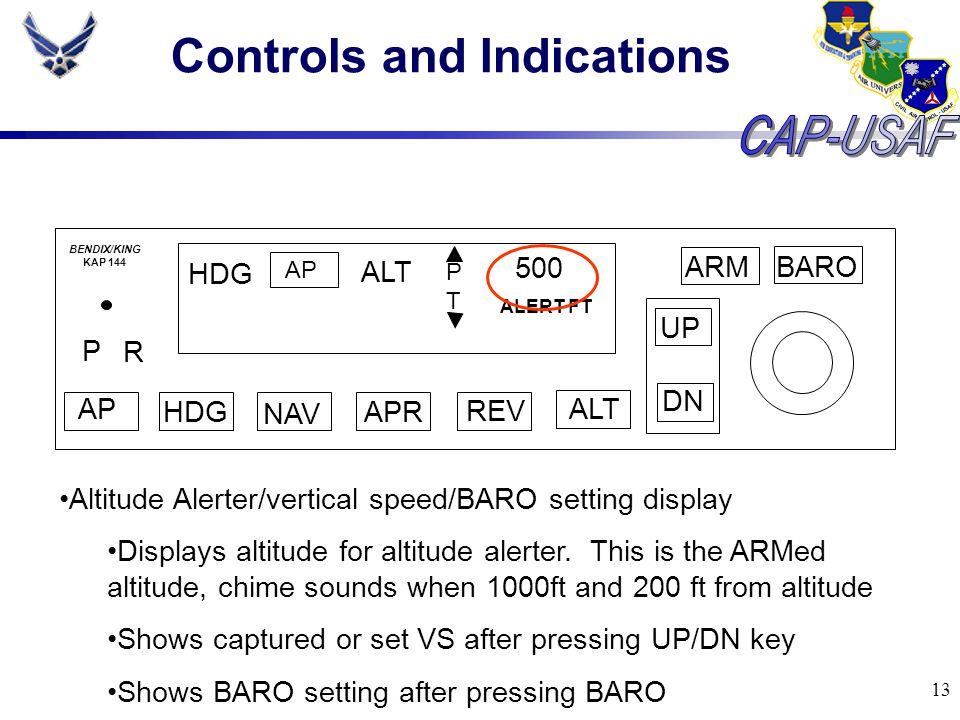 13 Controls and Indications BARO ARM UP DN AP HDG NAV APR REV ALT P R HDG AP ALT PTPT 500 ALERT FT BENDIX/KING KAP 144 Altitude Alerter/vertical speed