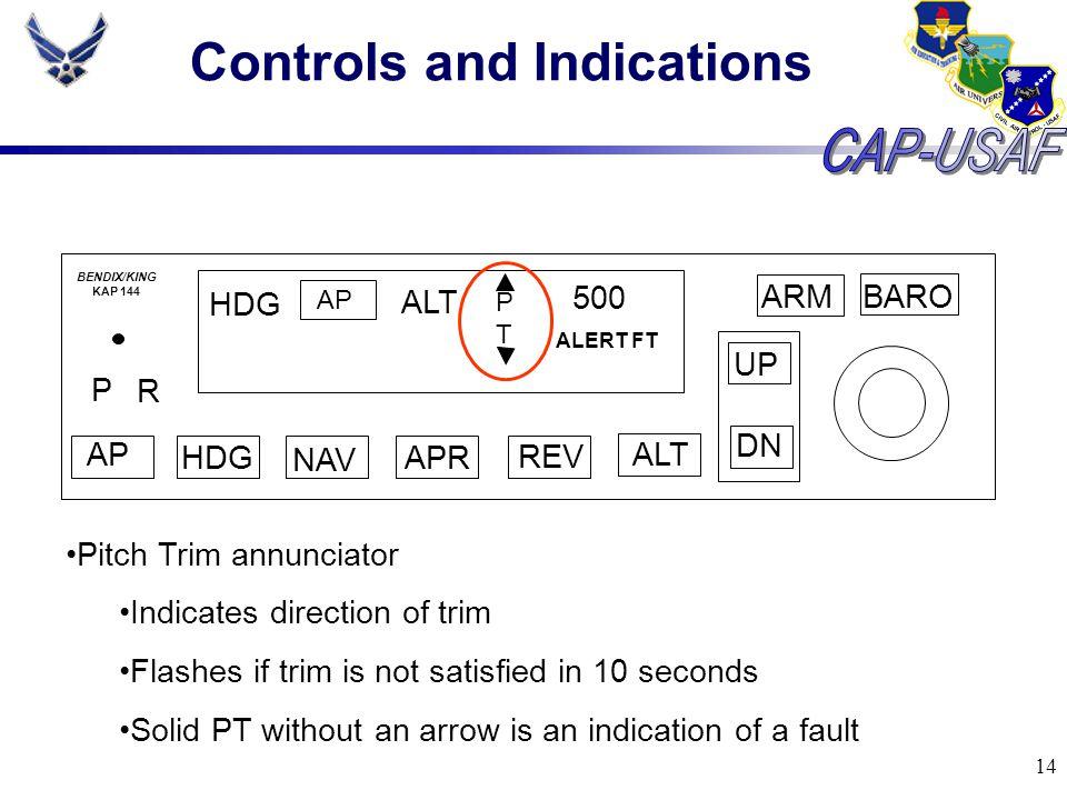 14 Controls and Indications BARO ARM UP DN AP HDG NAV APR REV ALT P R HDG AP ALT PTPT 500 ALERT FT BENDIX/KING KAP 144 Pitch Trim annunciator Indicate