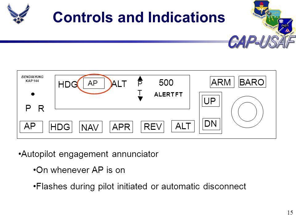 15 Controls and Indications BARO ARM UP DN AP HDG NAV APR REV ALT P R HDG AP ALT PTPT 500 ALERT FT BENDIX/KING KAP 144 Autopilot engagement annunciato