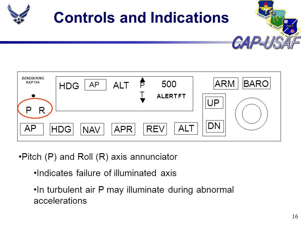 16 Controls and Indications BARO ARM UP DN AP HDG NAV APR REV ALT P R HDG AP ALT PTPT 500 ALERT FT BENDIX/KING KAP 144 Pitch (P) and Roll (R) axis ann