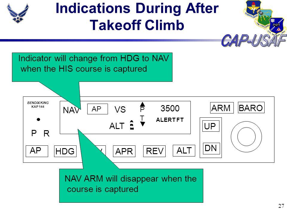 27 Indications During After Takeoff Climb BARO ARM UP DN AP HDG NAV APR REV ALT P R NAV AP VS PTPT 3500 ALERT FT BENDIX/KING KAP 144 ALT Indicator wil