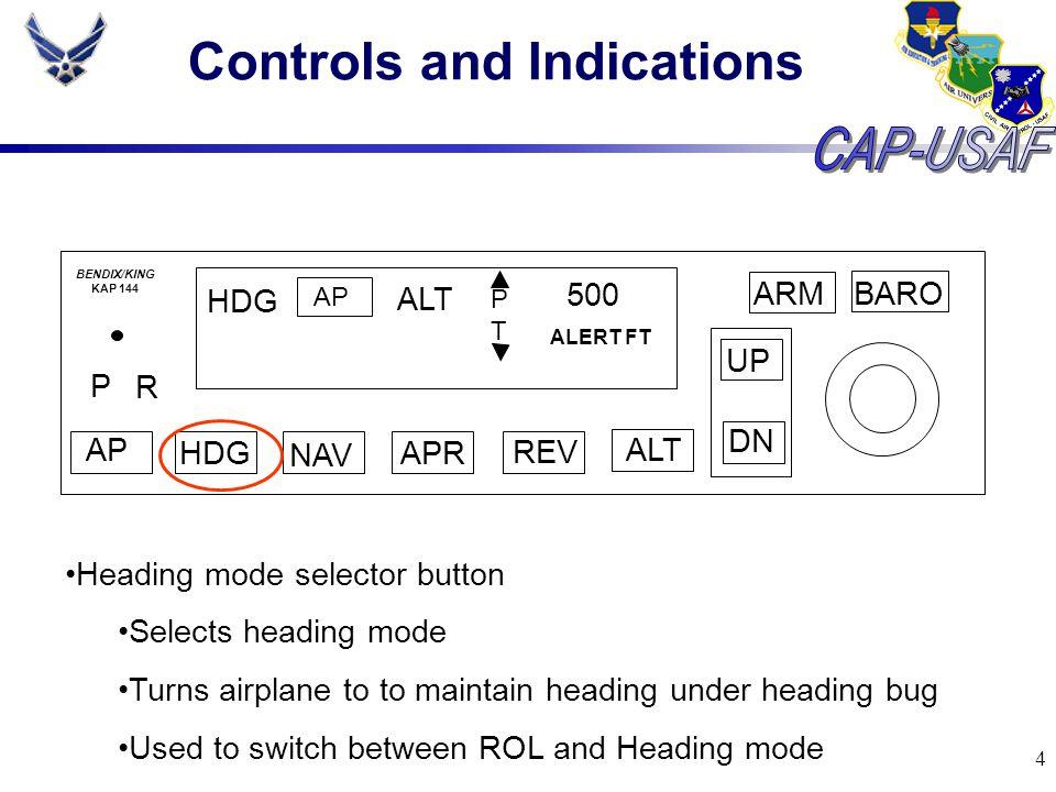 4 Controls and Indications BARO ARM UP DN AP HDG NAV APR REV ALT P R HDG AP ALT PTPT 500 ALERT FT BENDIX/KING KAP 144 Heading mode selector button Sel
