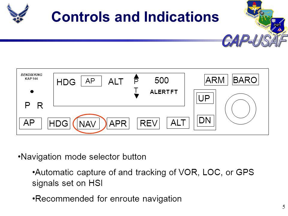 5 Controls and Indications BARO ARM UP DN AP HDG NAV APR REV ALT P R HDG AP ALT PTPT 500 ALERT FT BENDIX/KING KAP 144 Navigation mode selector button