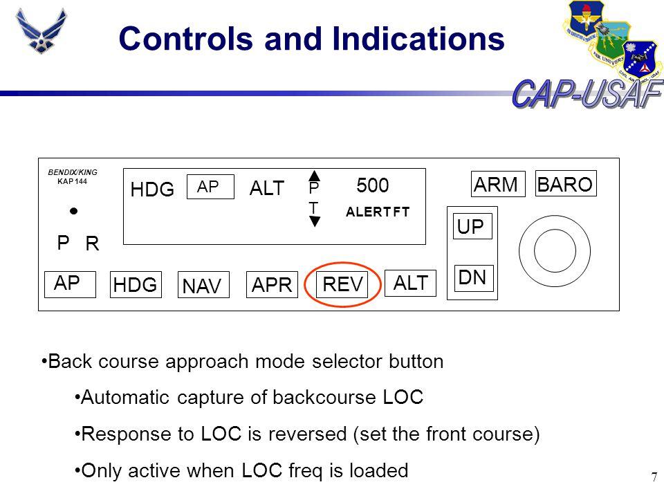 7 Controls and Indications BARO ARM UP DN AP HDG NAV APR REV ALT P R HDG AP ALT PTPT 500 ALERT FT BENDIX/KING KAP 144 Back course approach mode select