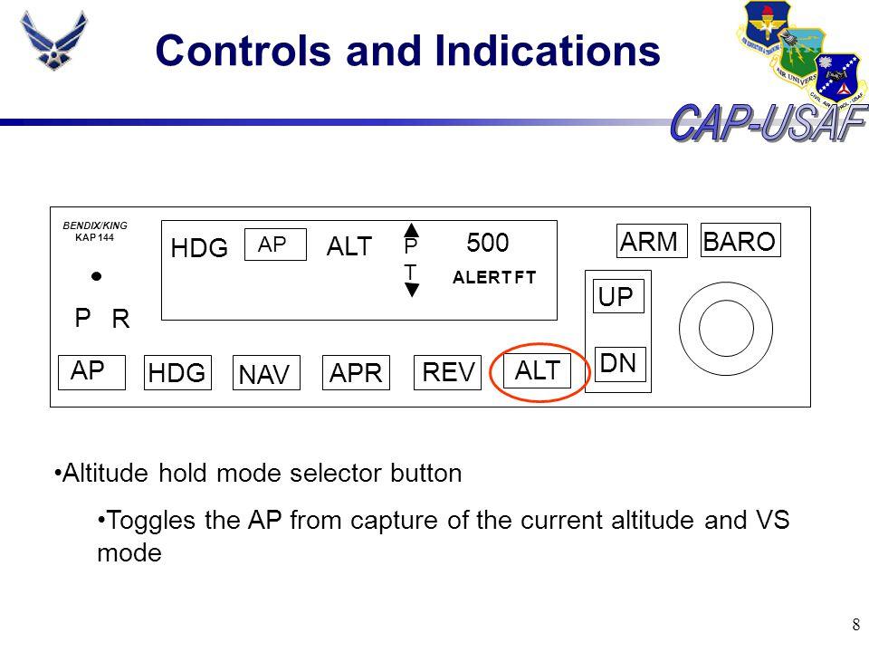 8 Controls and Indications BARO ARM UP DN AP HDG NAV APR REV ALT P R HDG AP ALT PTPT 500 ALERT FT BENDIX/KING KAP 144 Altitude hold mode selector butt