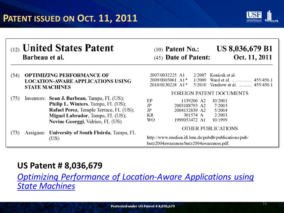 P ATENT ISSUED ON O CT. 11, 2011 US Patent # 8,036,679 Optimizing Performance of Location-Aware Applications using State Machines 16 Protected under U