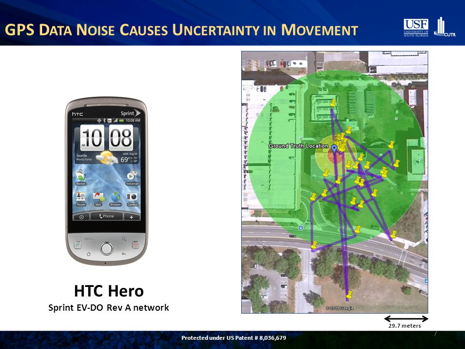 D ETECTING U SER M OVEMENT MovingStopped d 8 GPS noise causes uncertainty in states Many false transitions waste battery energy 4 second GPS sampling 5 minute GPS sampling Protected under US Patent # 8,036,679