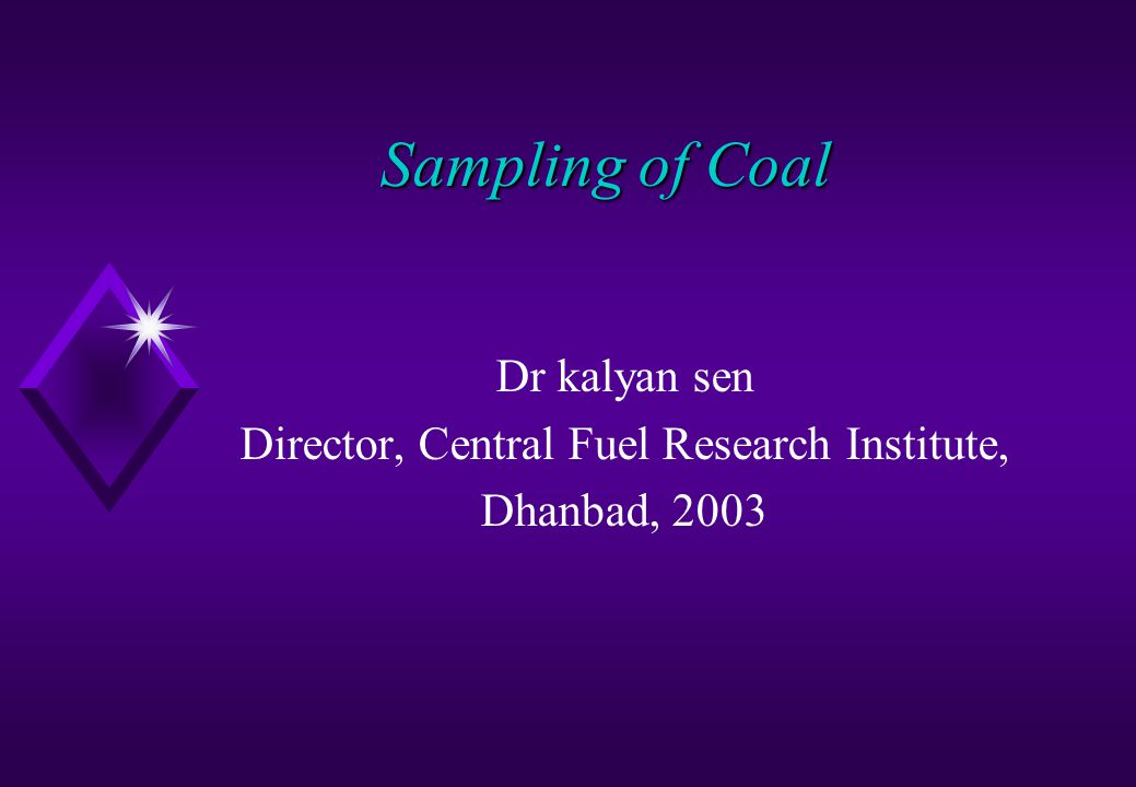 Sampling of Coal Dr kalyan sen Director, Central Fuel Research Institute, Dhanbad, 2003