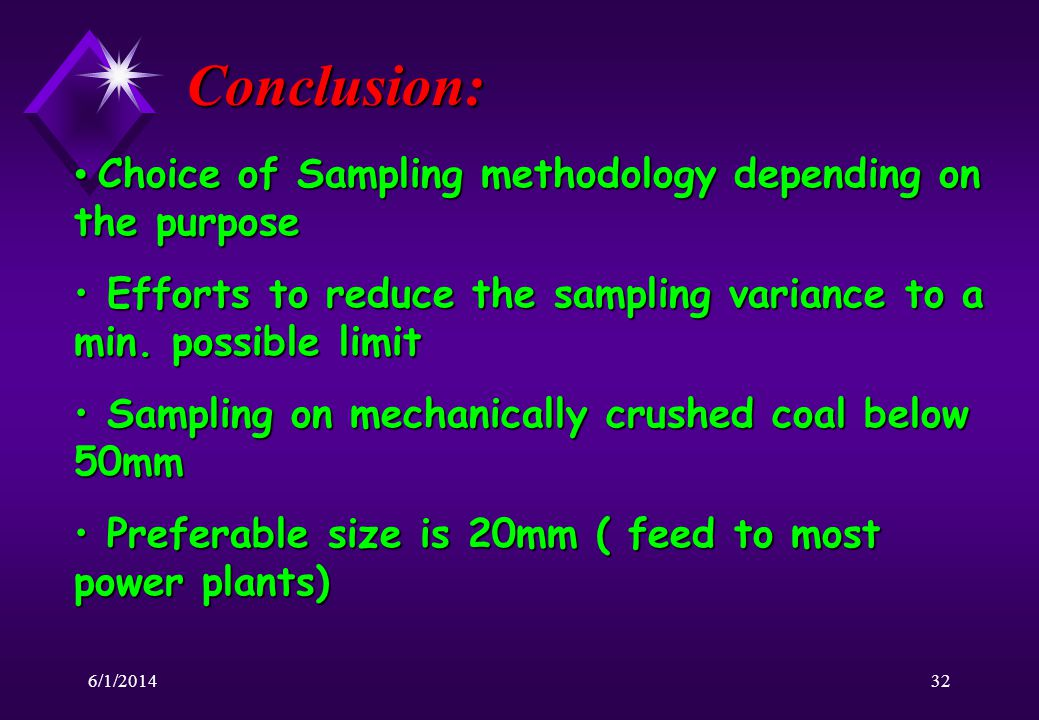 6/1/201432 Conclusion: Choice of Sampling methodology depending on the purpose Choice of Sampling methodology depending on the purpose Efforts to reduce the sampling variance to a min.