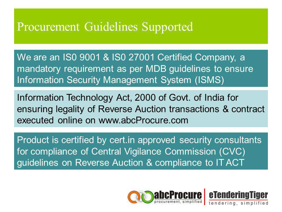 Procurement Guidelines Supported We are an IS0 9001 & IS0 27001 Certified Company, a mandatory requirement as per MDB guidelines to ensure Information