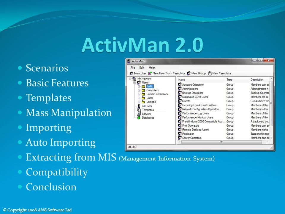 ActivMan 2.0 Scenarios Basic Features Templates Mass Manipulation Importing Auto Importing Extracting from MIS (Management Information System) Compatibility Conclusion © Copyright 2008 ANB Software Ltd