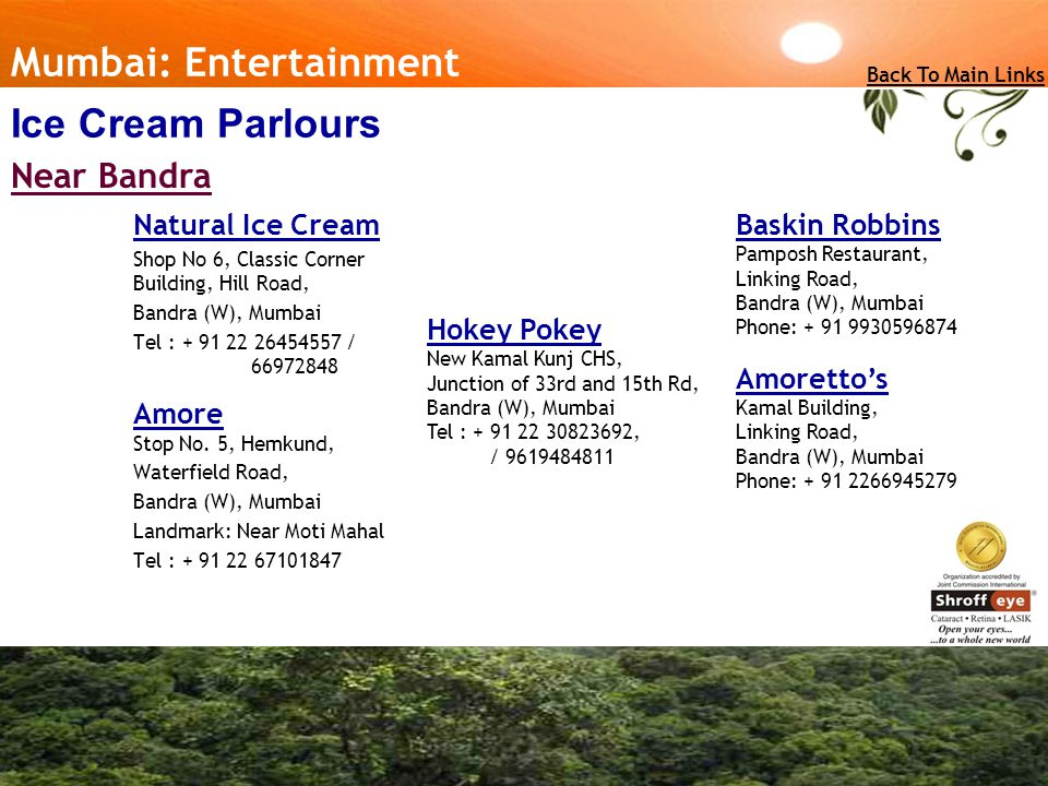 Natural Ice Cream Shop No 6, Classic Corner Building, Hill Road, Bandra (W), Mumbai Tel : + 91 22 26454557 / 66972848 Amore Stop No.