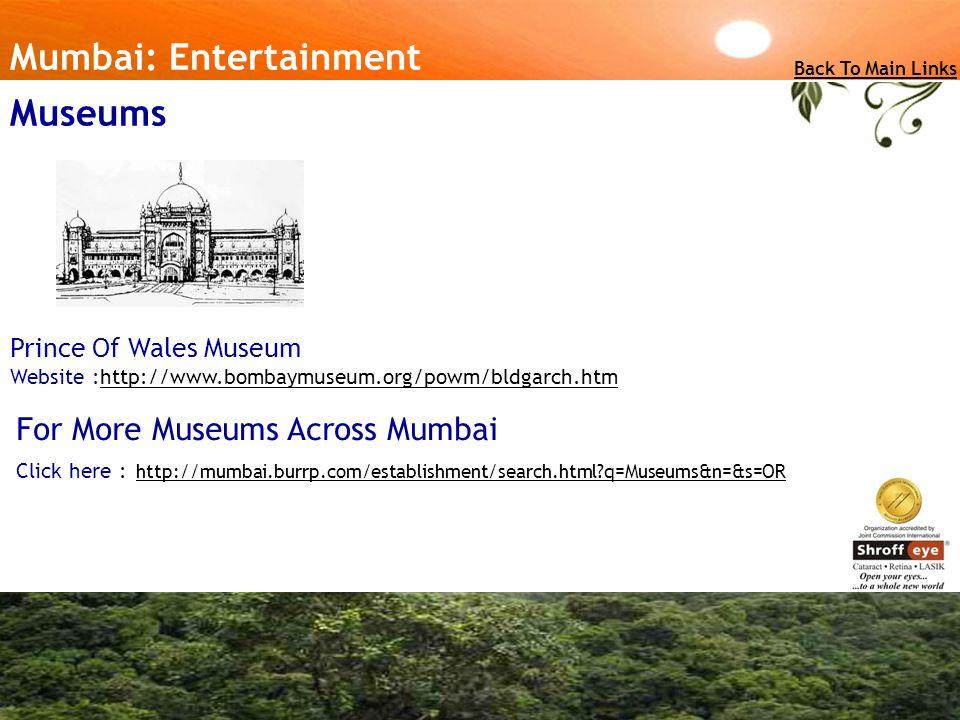 Mumbai: Entertainment Back To Main Links Museums Prince Of Wales Museum Website :http://www.bombaymuseum.org/powm/bldgarch.htmhttp://www.bombaymuseum.org/powm/bldgarch.htm For More Museums Across Mumbai Click here : http://mumbai.burrp.com/establishment/search.html q=Museums&n=&s=OR http://mumbai.burrp.com/establishment/search.html q=Museums&n=&s=OR