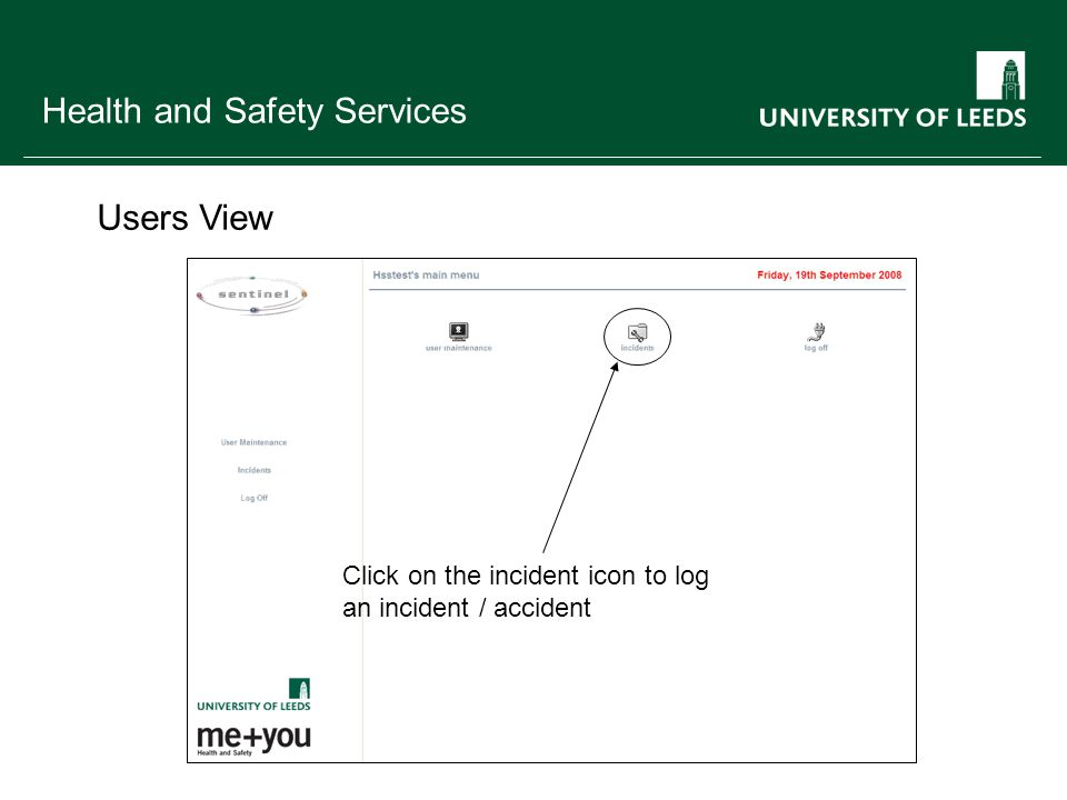 Health and Safety Services Users View Click on the incident icon to log an incident / accident