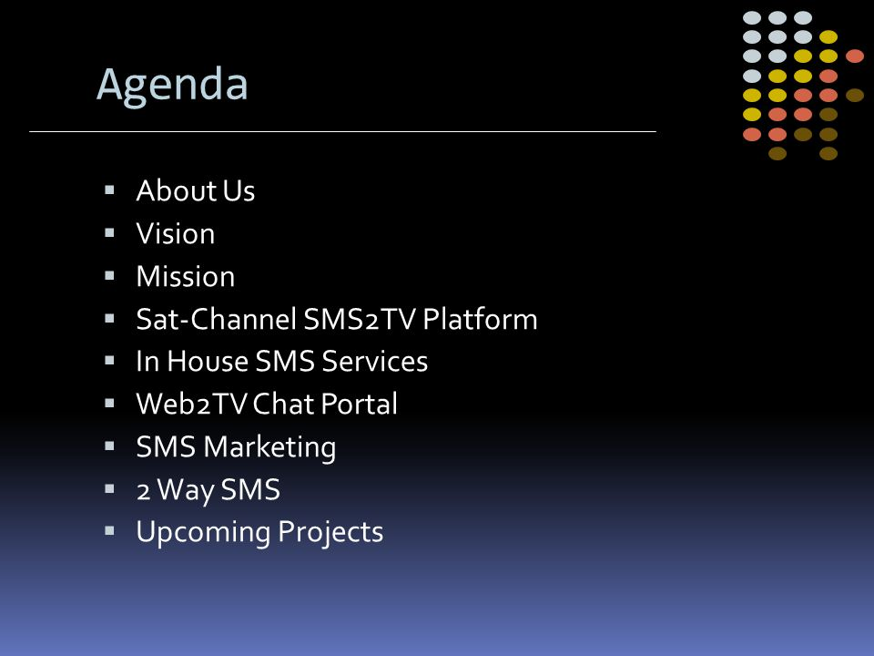 Agenda About Us Vision Mission Sat-Channel SMS2TV Platform In House SMS Services Web2TV Chat Portal SMS Marketing 2 Way SMS Upcoming Projects