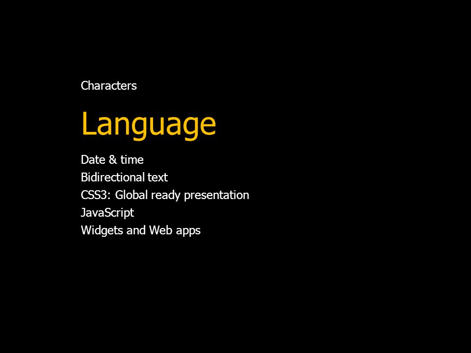Characters Language Date & time Bidirectional text CSS3: Global ready presentation JavaScript Widgets and Web apps