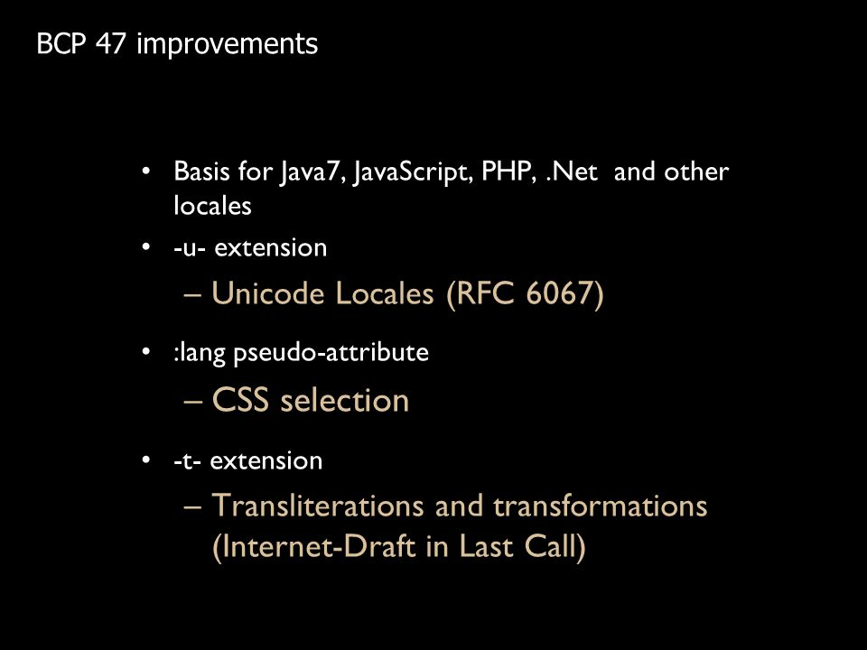 Basis for Java7, JavaScript, PHP,.Net and other locales -u- extension –Unicode Locales (RFC 6067) :lang pseudo-attribute –CSS selection -t- extension