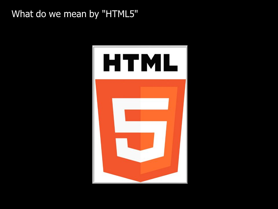 What do we mean by HTML5