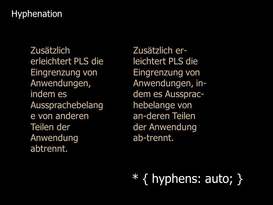 Zusätzlich erleichtert PLS die Eingrenzung von Anwendungen, indem es Aussprachebelang e von anderen Teilen der Anwendung abtrennt. * { hyphens: auto;