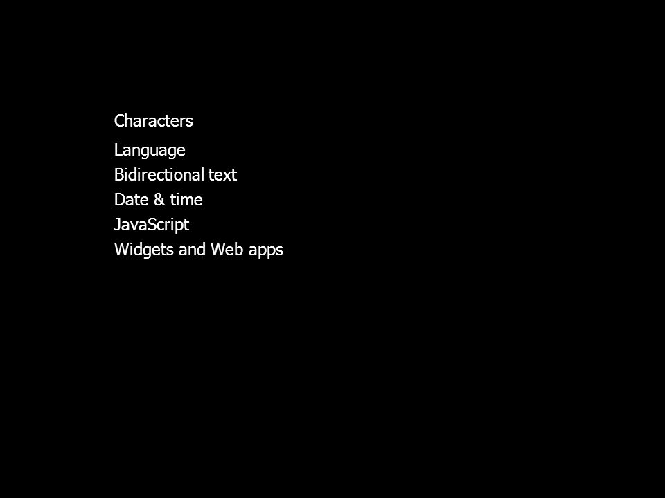 Characters Language Bidirectional text Date & time JavaScript Widgets and Web apps