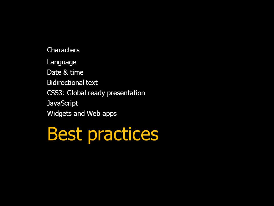 Characters Language Date & time Bidirectional text CSS3: Global ready presentation JavaScript Widgets and Web apps Best practices
