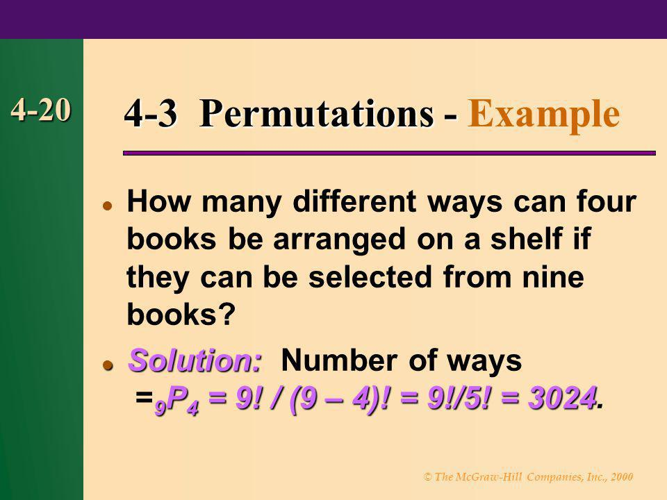 © The McGraw-Hill Companies, Inc., 2000 4-20 4-3 Permutations - 4-3 Permutations - Example How many different ways can four books be arranged on a she