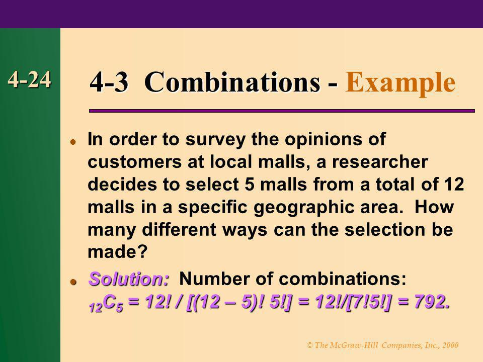 © The McGraw-Hill Companies, Inc., 2000 4-24 4-3 Combinations - 4-3 Combinations - Example In order to survey the opinions of customers at local malls
