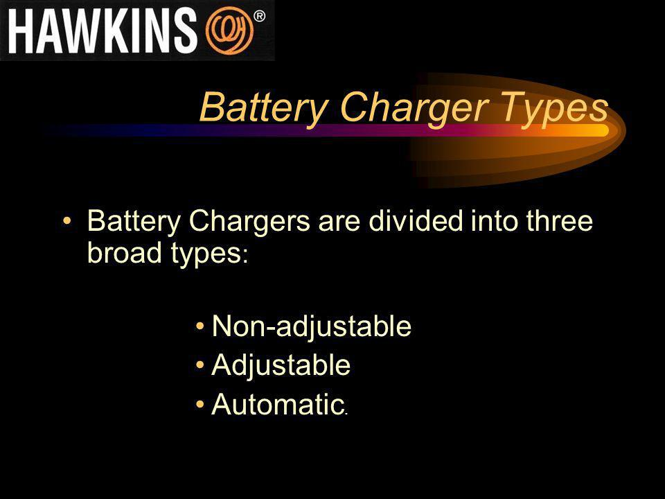 Battery Charger Types Battery Chargers are divided into three broad types : Non-adjustable Adjustable Automatic.