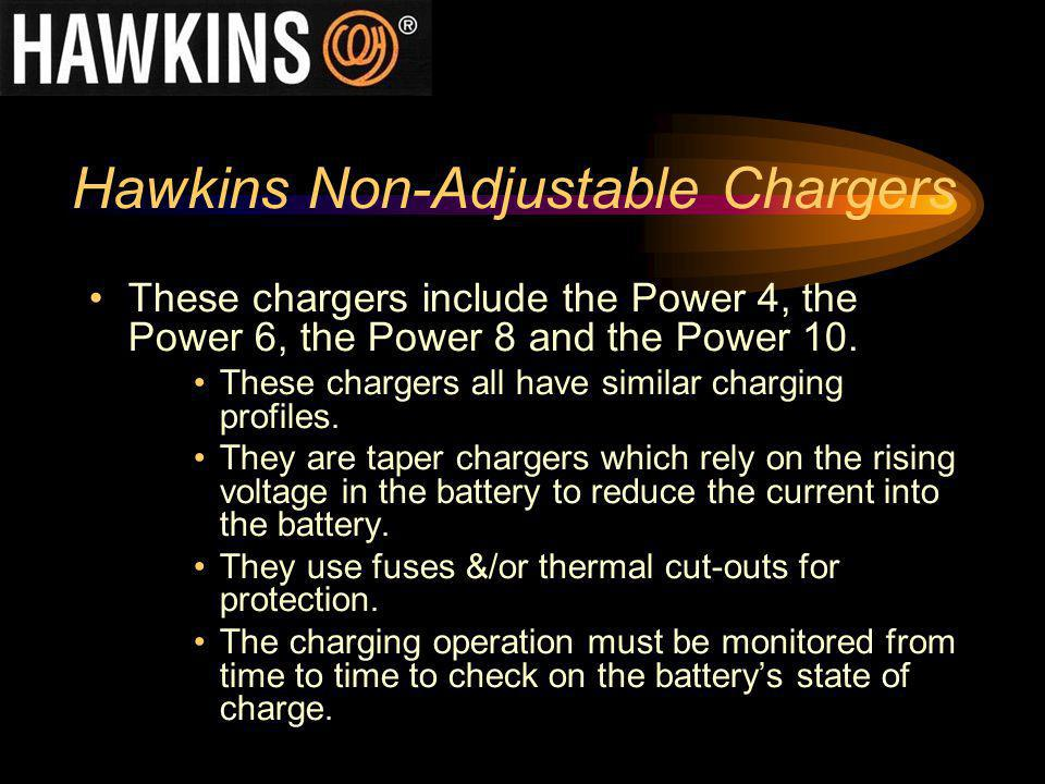 Hawkins Non-Adjustable Chargers These chargers include the Power 4, the Power 6, the Power 8 and the Power 10. These chargers all have similar chargin