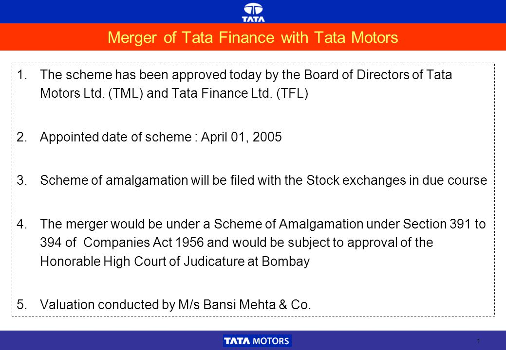 1 Merger of Tata Finance with Tata Motors 1.The scheme has been approved today by the Board of Directors of Tata Motors Ltd.