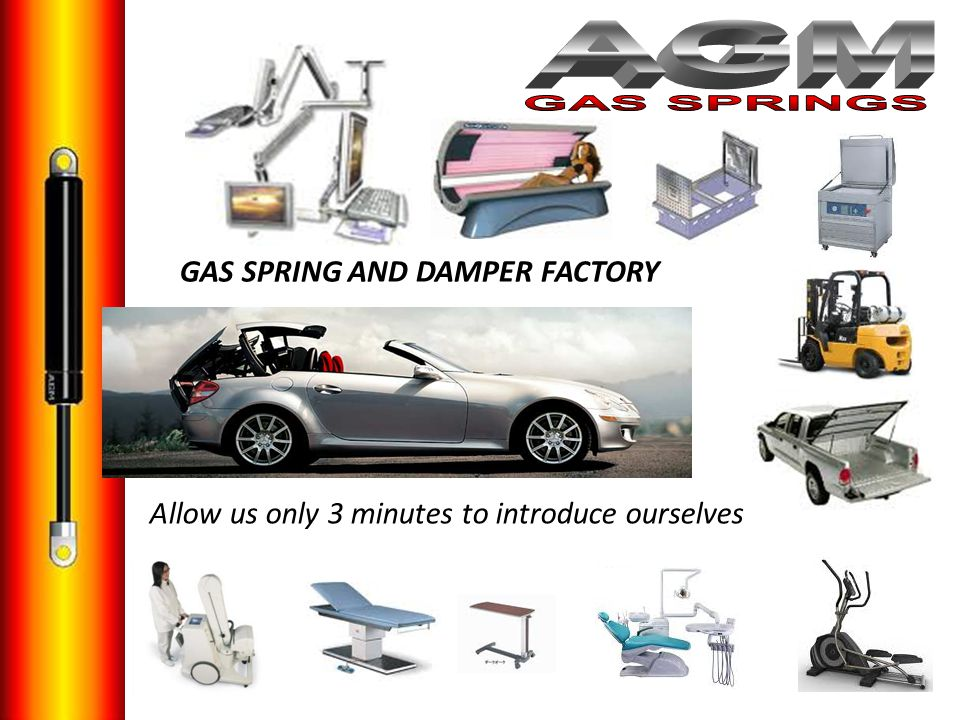 a GAS SPRING AND DAMPER FACTORY Allow us only 3 minutes to introduce ourselves