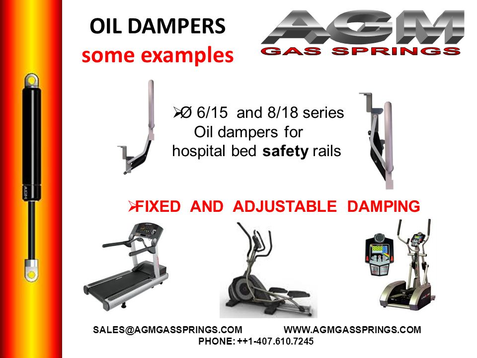 OIL DAMPERS some examples FIXED AND ADJUSTABLE DAMPING Ø 6/15 and 8/18 series Oil dampers for hospital bed safety rails SALES@AGMGASSPRINGS.COMWWW.AGM