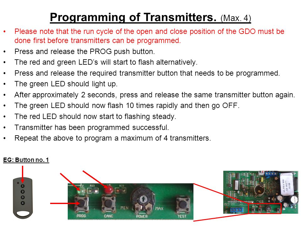 Please note that the run cycle of the open and close position of the GDO must be done first before transmitters can be programmed. Press and release t