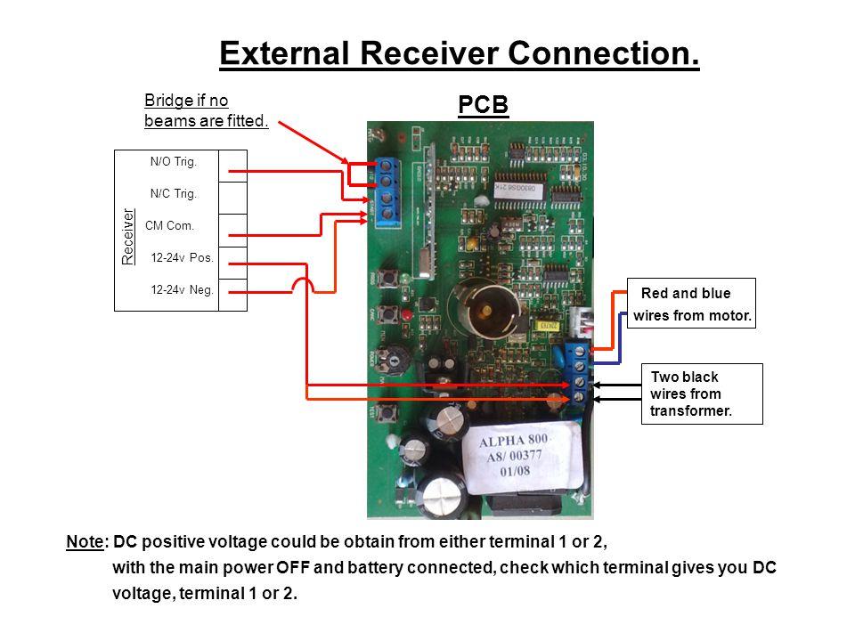 External Receiver Connection. Receiver 12-24v Neg. 12-24v Pos. CM Com. N/C Trig. N/O Trig. PCB Two black wires from transformer. Bridge if no beams ar