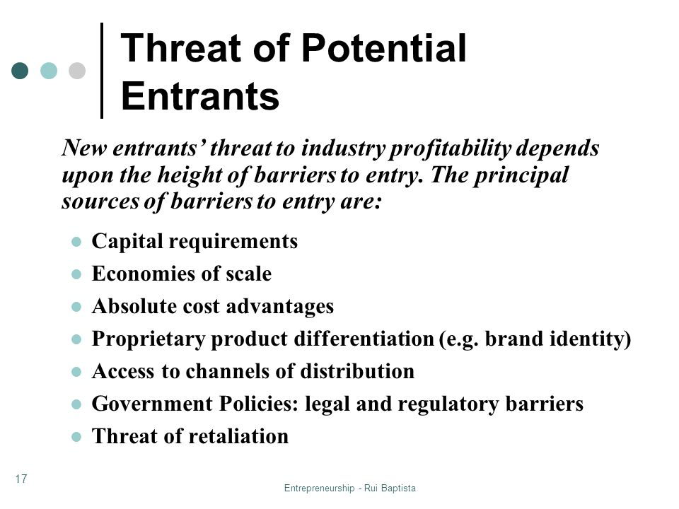 Entrepreneurship - Rui Baptista 17 New entrants threat to industry profitability depends upon the height of barriers to entry. The principal sources o